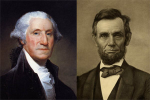 George Washington and Abraham Lincoln